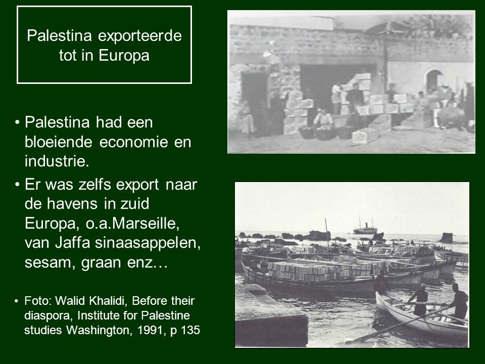 Palestina exporteerde tot in Europa Palestina had een bloeiende economie en industrie. Er was zelfs export naar de havens in zuid Europa, o.a.Marseill