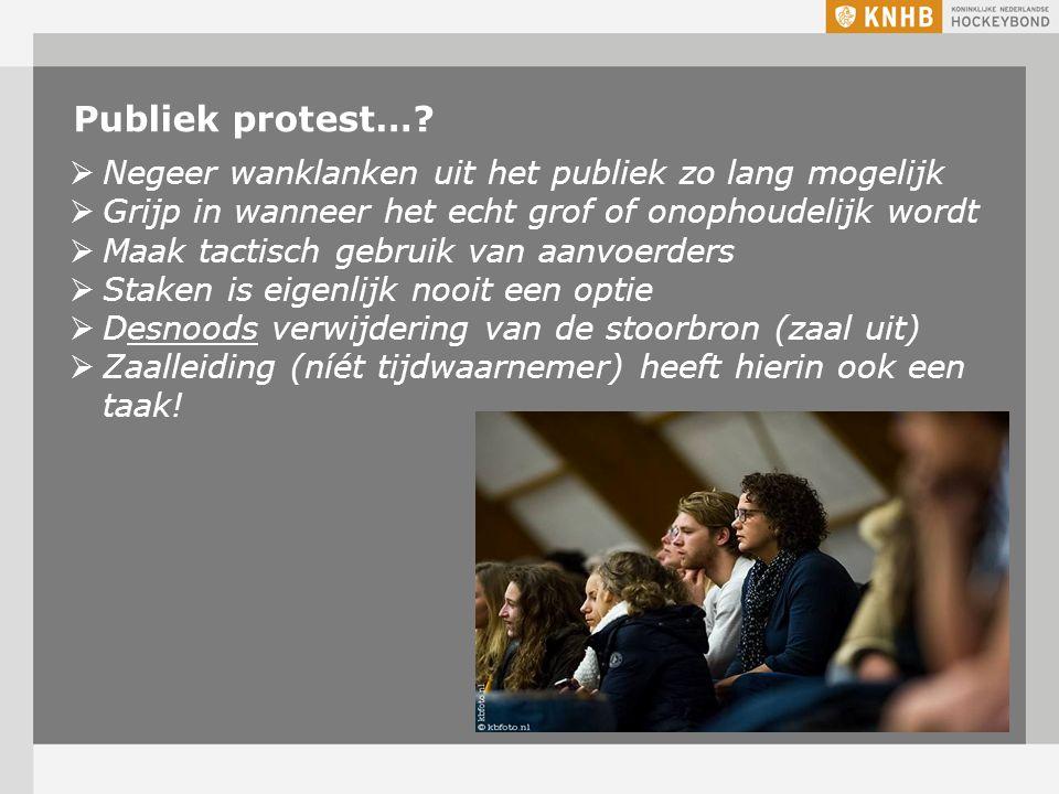 Publiek protest…?  Negeer wanklanken uit het publiek zo lang mogelijk  Grijp in wanneer het echt grof of onophoudelijk wordt  Maak tactisch gebruik