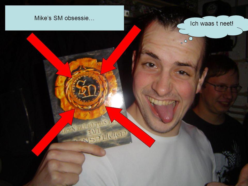 Mike's SM obsessie… Ich waas t neet!