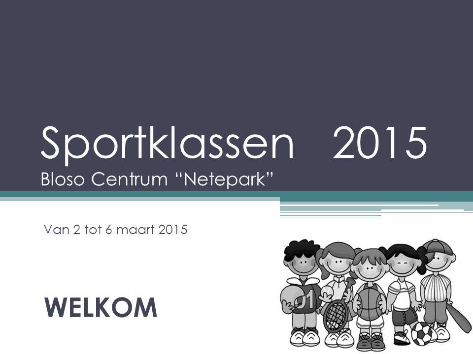 """Sportklassen 2015 Bloso Centrum """"Netepark"""" Van 2 tot 6 maart 2015 WELKOM"""