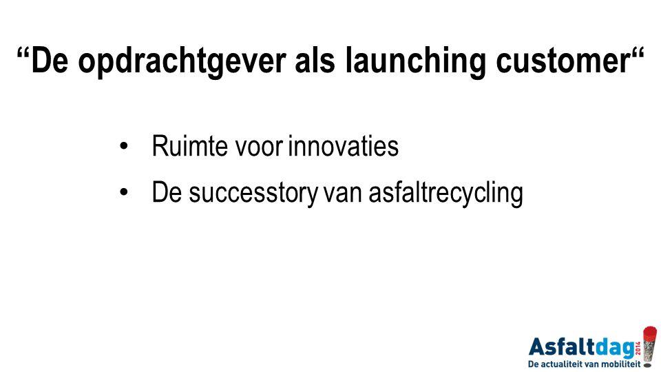 """Ruimte voor innovaties De successtory van asfaltrecycling """"De opdrachtgever als launching customer"""""""
