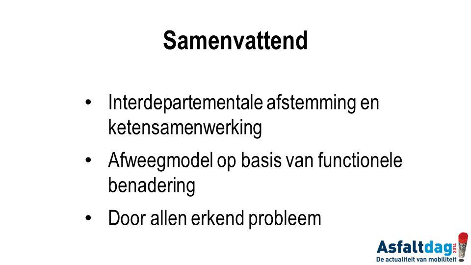 Interdepartementale afstemming en ketensamenwerking Afweegmodel op basis van functionele benadering Door allen erkend probleem Samenvattend