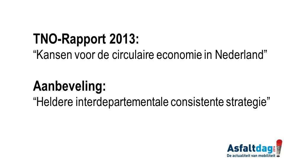 """TNO-Rapport 2013: """"Kansen voor de circulaire economie in Nederland"""" Aanbeveling: """"Heldere interdepartementale consistente strategie"""""""