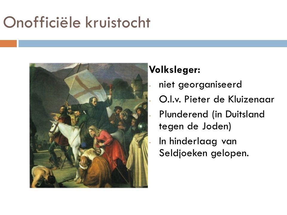 Onofficiële kruistocht Volksleger: - niet georganiseerd - O.l.v. Pieter de Kluizenaar - Plunderend (in Duitsland tegen de Joden) - In hinderlaag van S