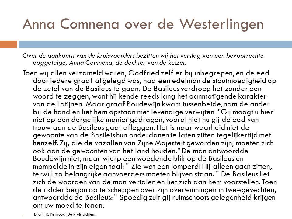 Anna Comnena over de Westerlingen Over de aankomst van de kruisvaarders bezitten wij het verslag van een bevoorrechte ooggetuige, Anna Comnena, de doc