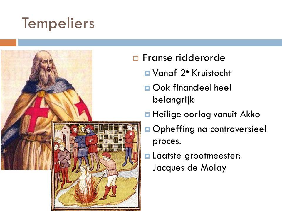 Tempeliers  Franse ridderorde  Vanaf 2 e Kruistocht  Ook financieel heel belangrijk  Heilige oorlog vanuit Akko  Opheffing na controversieel proc