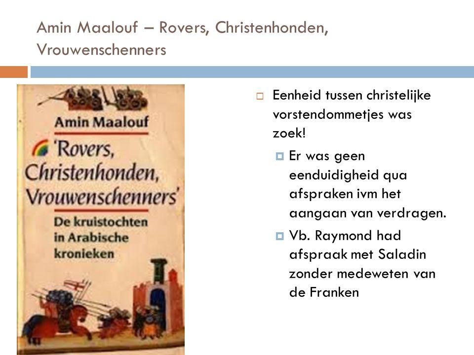 Amin Maalouf – Rovers, Christenhonden, Vrouwenschenners  Eenheid tussen christelijke vorstendommetjes was zoek!  Er was geen eenduidigheid qua afspr