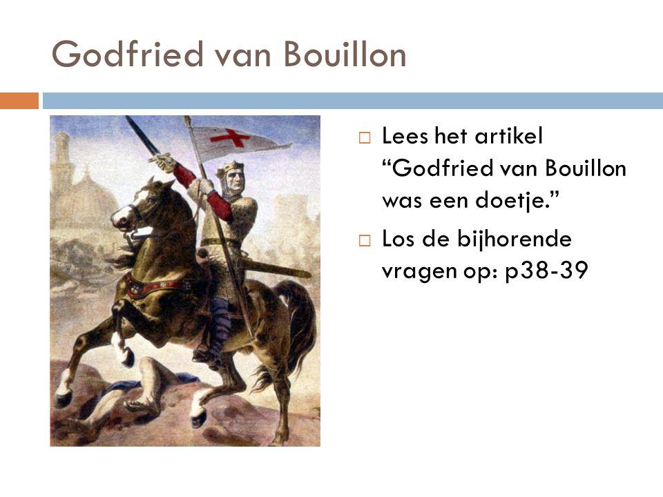 """Godfried van Bouillon  Lees het artikel """"Godfried van Bouillon was een doetje.""""  Los de bijhorende vragen op: p38-39"""