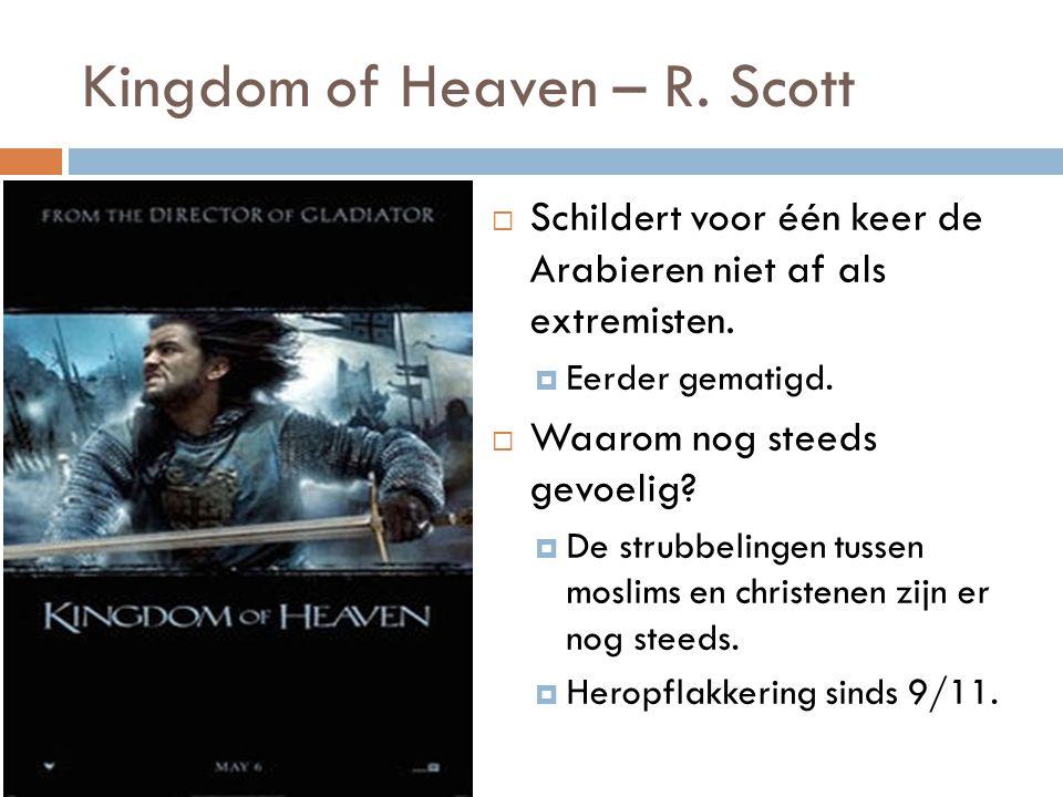 Kingdom of Heaven – R. Scott  Schildert voor één keer de Arabieren niet af als extremisten.  Eerder gematigd.  Waarom nog steeds gevoelig?  De str