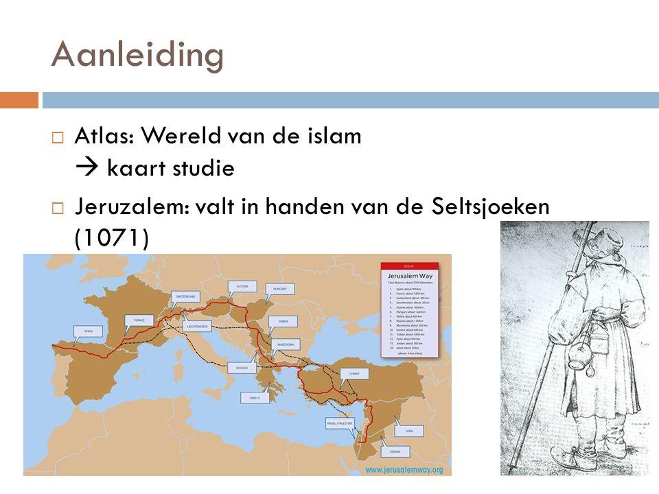 Aanleiding  Atlas: Wereld van de islam  kaart studie  Jeruzalem: valt in handen van de Seltsjoeken (1071)