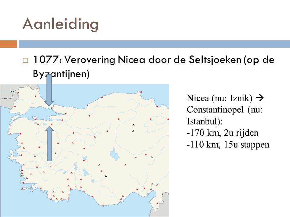 Aanleiding  1077: Verovering Nicea door de Seltsjoeken (op de Byzantijnen) Nicea (nu: Iznik)  Constantinopel (nu: Istanbul): -170 km, 2u rijden -110