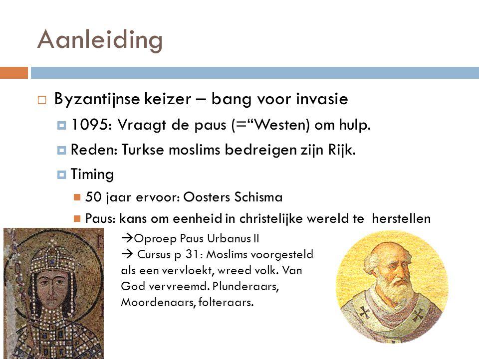 """Aanleiding  Byzantijnse keizer – bang voor invasie  1095: Vraagt de paus (=""""Westen) om hulp.  Reden: Turkse moslims bedreigen zijn Rijk.  Timing 5"""