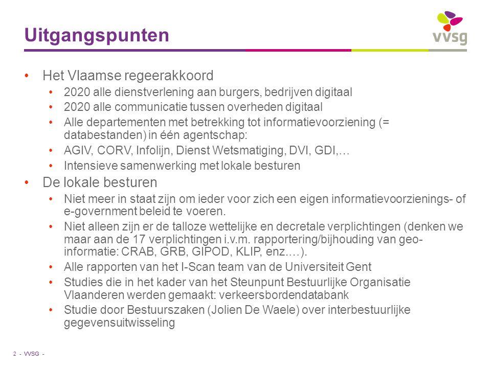VVSG - Uitgangspunten Het Vlaamse regeerakkoord 2020 alle dienstverlening aan burgers, bedrijven digitaal 2020 alle communicatie tussen overheden digi