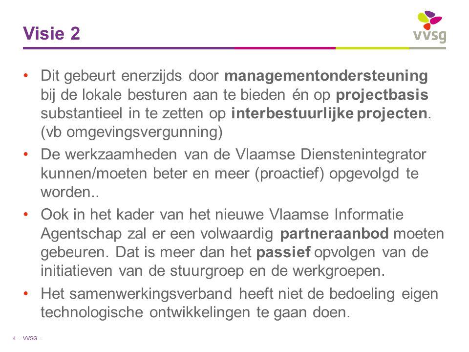 VVSG - Visie 2 Dit gebeurt enerzijds door managementondersteuning bij de lokale besturen aan te bieden én op projectbasis substantieel in te zetten op