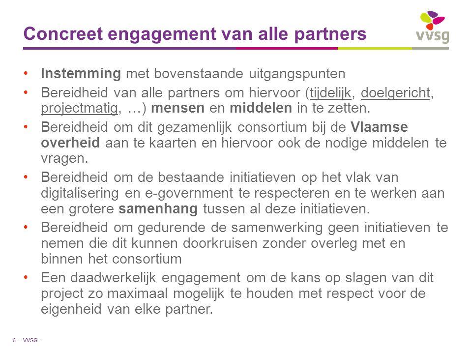 VVSG - Concreet engagement van alle partners Instemming met bovenstaande uitgangspunten Bereidheid van alle partners om hiervoor (tijdelijk, doelgeric