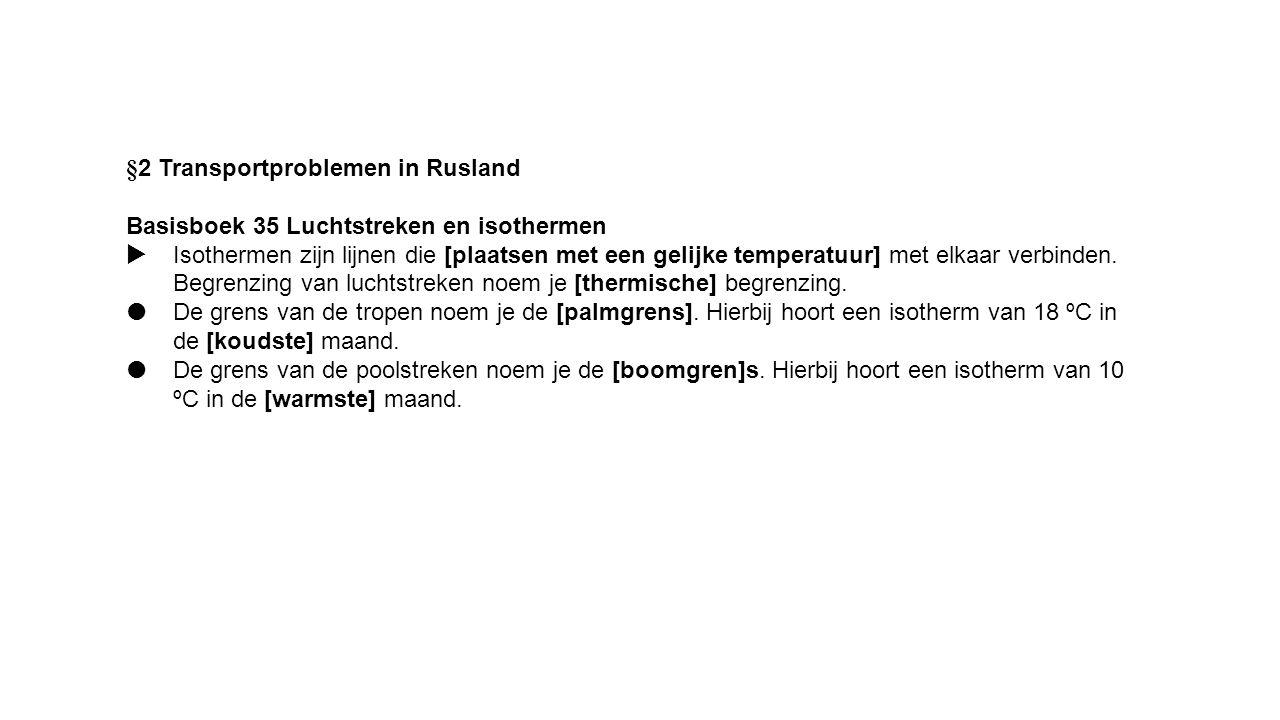 §2 Transportproblemen in Rusland Basisboek 35 Luchtstreken en isothermen  Isothermen zijn lijnen die [plaatsen met een gelijke temperatuur] met elkaa