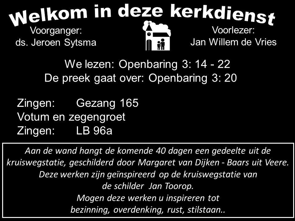 Voorganger: ds. Jeroen Sytsma Voorlezer: Jan Willem de Vries Aan de wand hangt de komende 40 dagen een gedeelte uit de kruiswegstatie, geschilderd doo