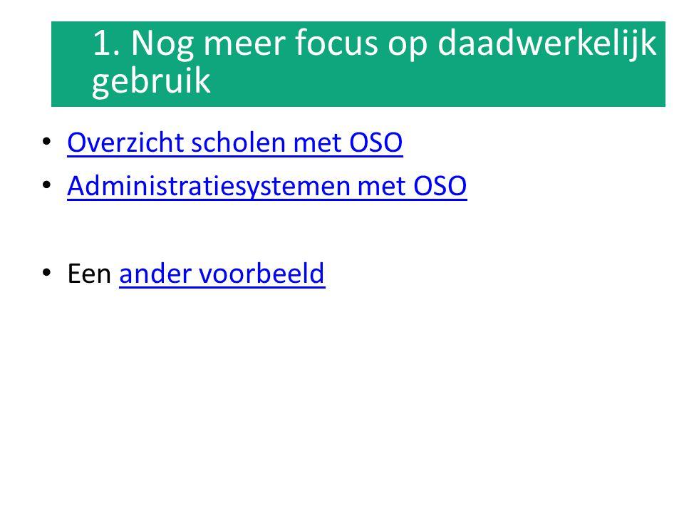Overzicht scholen met OSO Administratiesystemen met OSO Een ander voorbeeldander voorbeeld 1. Nog meer focus op daadwerkelijk gebruik