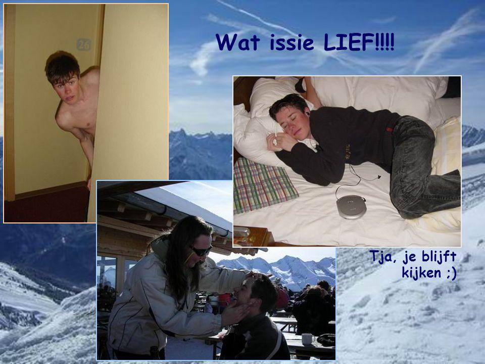Wat issie LIEF!!!! Tja, je blijft kijken ;)