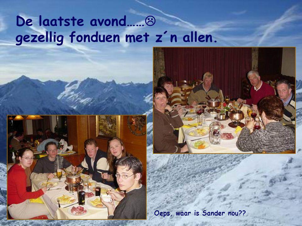 De laatste avond……  gezellig fonduen met z´n allen. Oeps, waar is Sander nou??