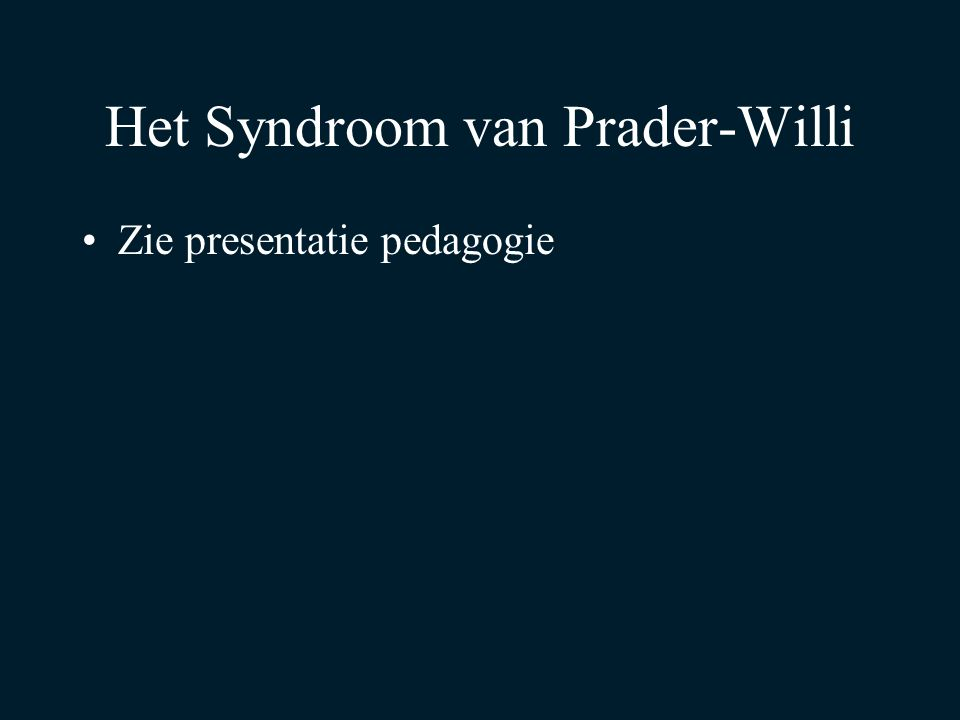 Het Syndroom van Prader-Willi Zie presentatie pedagogie