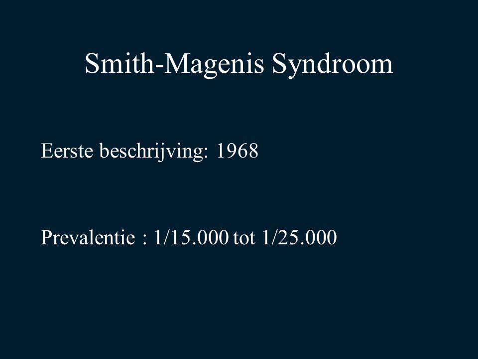 Smith-Magenis Syndroom Eerste beschrijving: 1968 Prevalentie : 1/15.000 tot 1/25.000