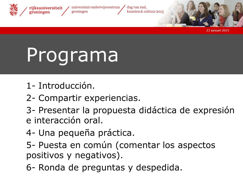 23 januari 2015 universitair onderwijscentrum groningen dag van taal, kunsten & cultuur 2015 23 januari 2015 universitair onderwijscentrum groningen dag van taal, kunsten & cultuur 2015 Programa 1- Introducción.