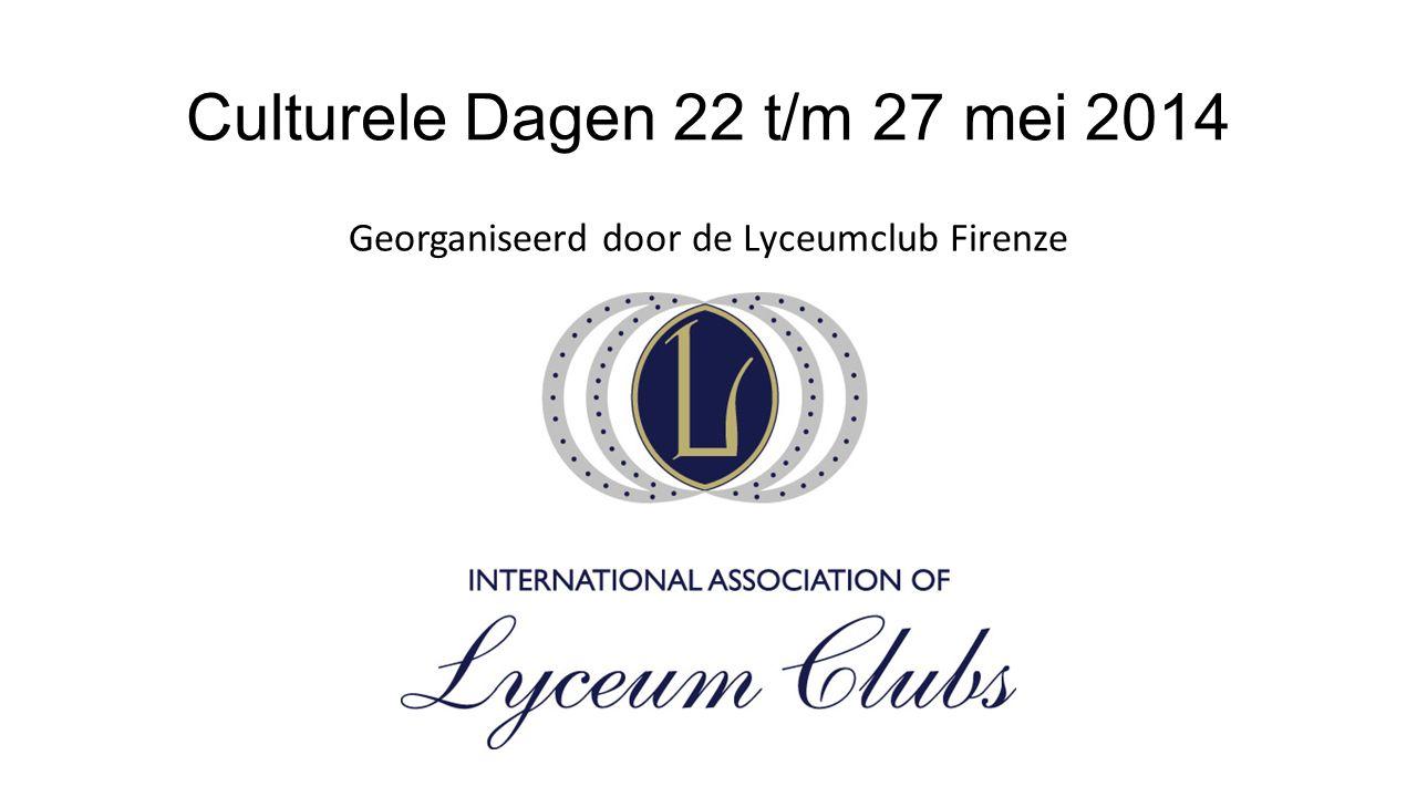 Culturele Dagen 22 t/m 27 mei 2014 Georganiseerd door de Lyceumclub Firenze