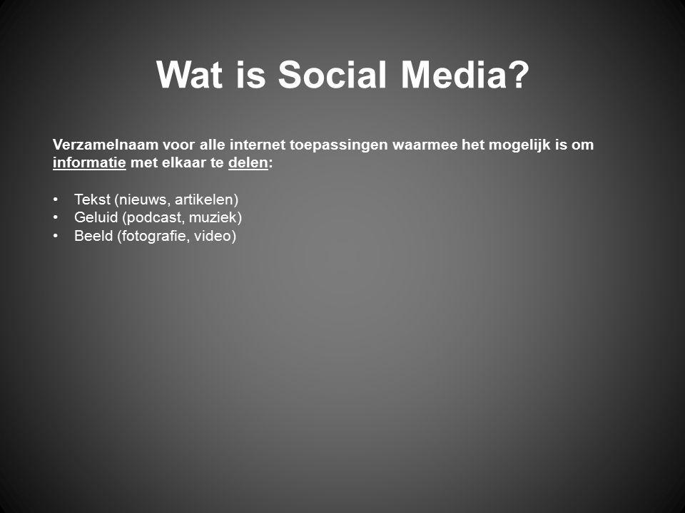 Wat is Social Media? Verzamelnaam voor alle internet toepassingen waarmee het mogelijk is om informatie met elkaar te delen: Tekst (nieuws, artikelen)