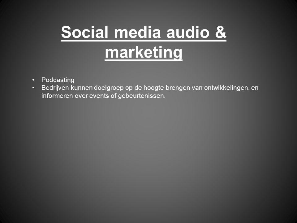 Social media audio & marketing Podcasting Bedrijven kunnen doelgroep op de hoogte brengen van ontwikkelingen, en informeren over events of gebeurtenis