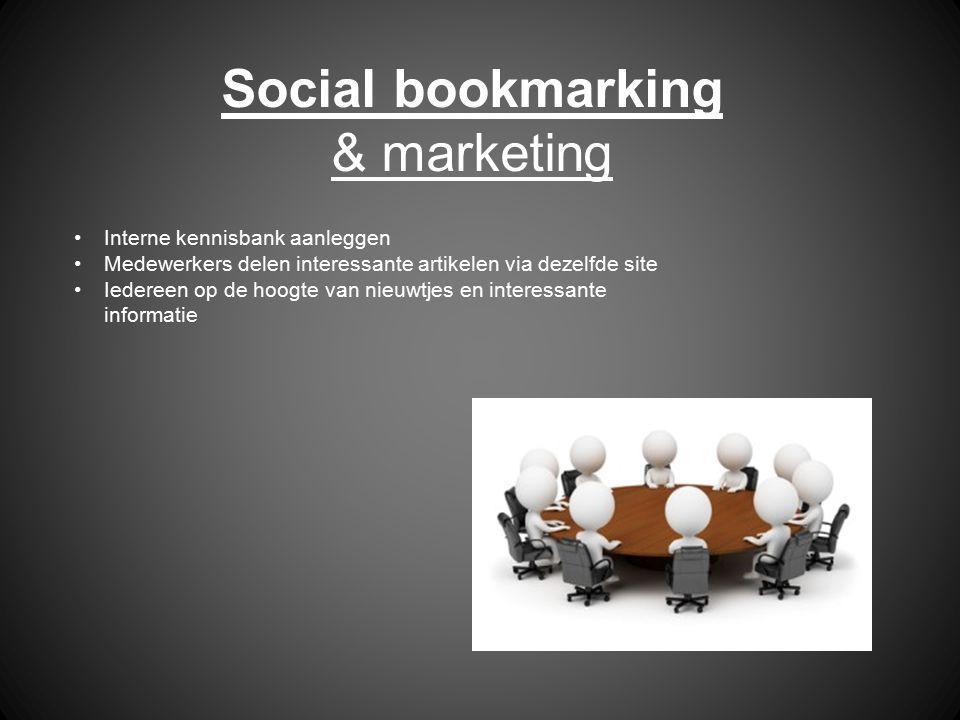 Social bookmarking & marketing Interne kennisbank aanleggen Medewerkers delen interessante artikelen via dezelfde site Iedereen op de hoogte van nieuw