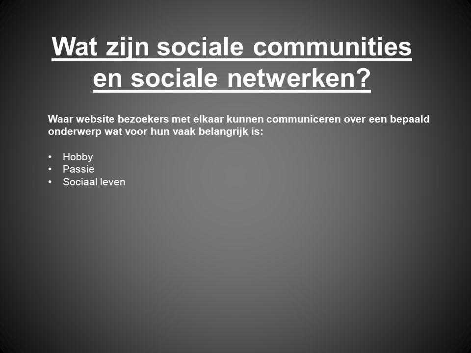 Wat zijn sociale communities en sociale netwerken? Waar website bezoekers met elkaar kunnen communiceren over een bepaald onderwerp wat voor hun vaak