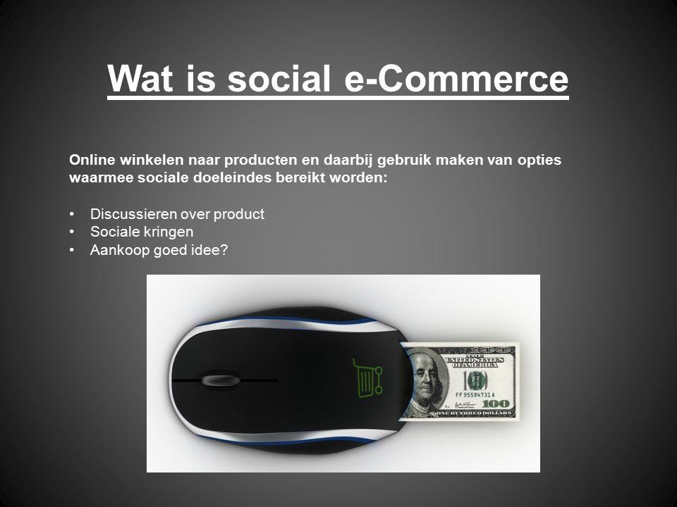 Wat is social e-Commerce Online winkelen naar producten en daarbij gebruik maken van opties waarmee sociale doeleindes bereikt worden: Discussieren ov