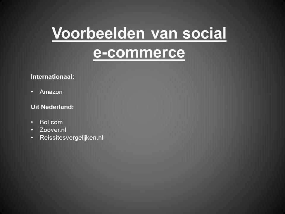 Voorbeelden van social e-commerce Internationaal: Amazon Uit Nederland: Bol.com Zoover.nl Reissitesvergelijken.nl