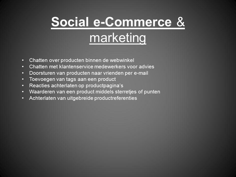 Social e-Commerce & marketing Chatten over producten binnen de webwinkel Chatten met klantenservice medewerkers voor advies Doorsturen van producten n