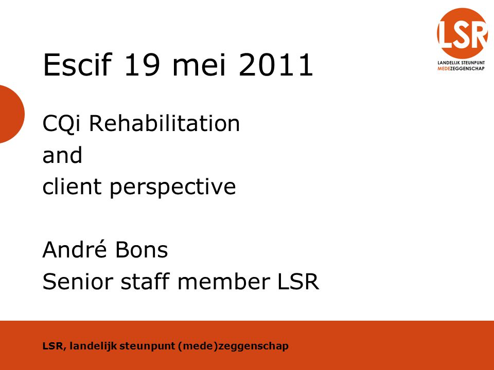 LSR Client organisation Since mid-nineties Independent, non-profit Funded by –government –membership Contract research LSR, landelijk steunpunt (mede)zeggenschap