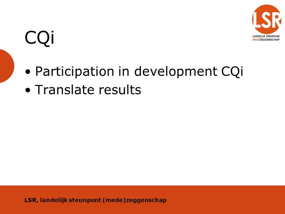 CQi Rehabilitation Example 2010 Arnhem & Leiden Translation of results Client based programs for improvement Advise on future efforts LSR, landelijk steunpunt (mede)zeggenschap