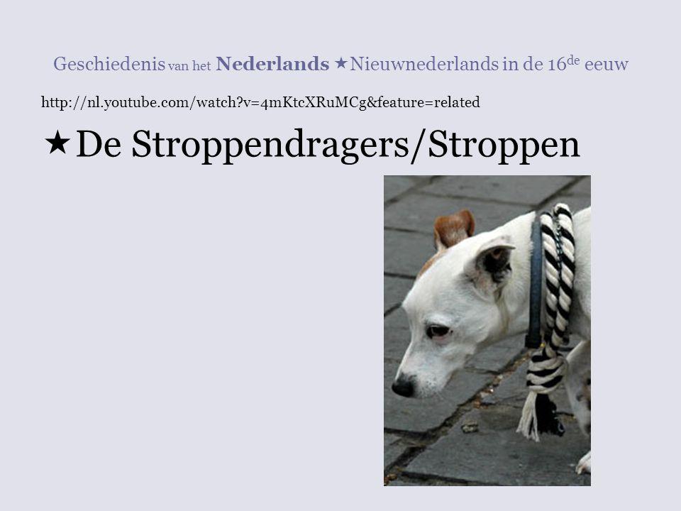 Geschiedenis van het Nederlands  Nieuwnederlands in de 16 de eeuw http://nl.youtube.com/watch?v=4mKtcXRuMCg&feature=related  De Stroppendragers/Stro