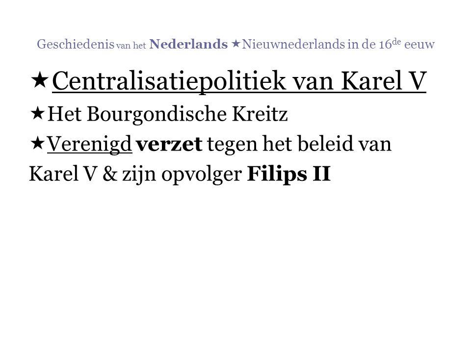 Geschiedenis van het Nederlands  Nieuwnederlands in de 16 de eeuw  Centralisatiepolitiek van Karel V  Het Bourgondische Kreitz  Verenigd verzet te