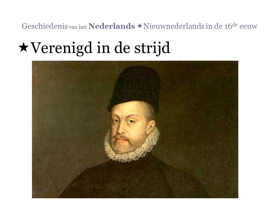 Geschiedenis van het Nederlands  Nieuwnederlands in de 16 de eeuw  Verenigd in de strijd