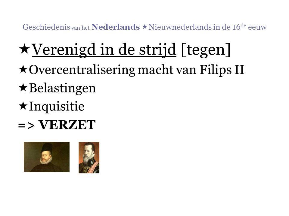 Geschiedenis van het Nederlands  Nieuwnederlands in de 16 de eeuw  Verenigd in de strijd [tegen]  Overcentralisering macht van Filips II  Belastin