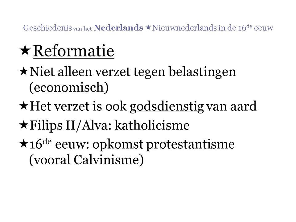 Geschiedenis van het Nederlands  Nieuwnederlands in de 16 de eeuw  Reformatie  Niet alleen verzet tegen belastingen (economisch)  Het verzet is oo