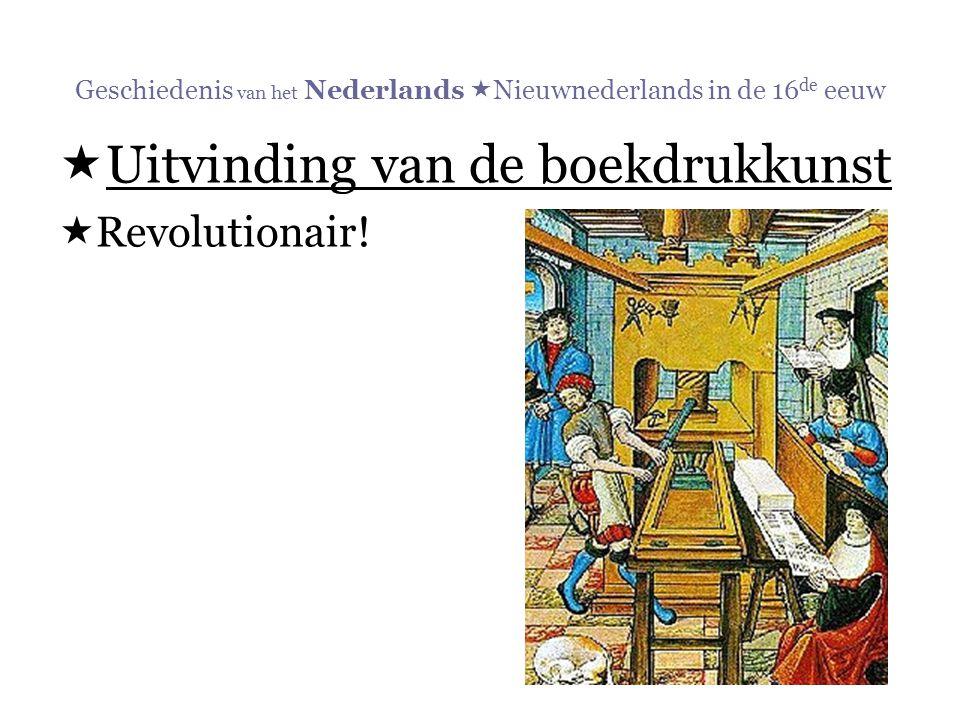 Geschiedenis van het Nederlands  Nieuwnederlands in de 16 de eeuw  Uitvinding van de boekdrukkunst  Revolutionair!