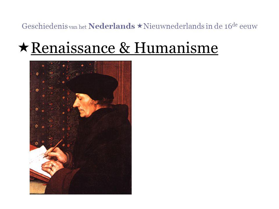Geschiedenis van het Nederlands  Nieuwnederlands in de 16 de eeuw  Renaissance & Humanisme