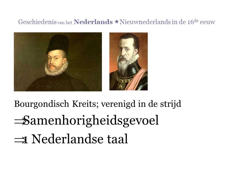Bourgondisch Kreits; verenigd in de strijd  Samenhorigheidsgevoel  1 Nederlandse taal