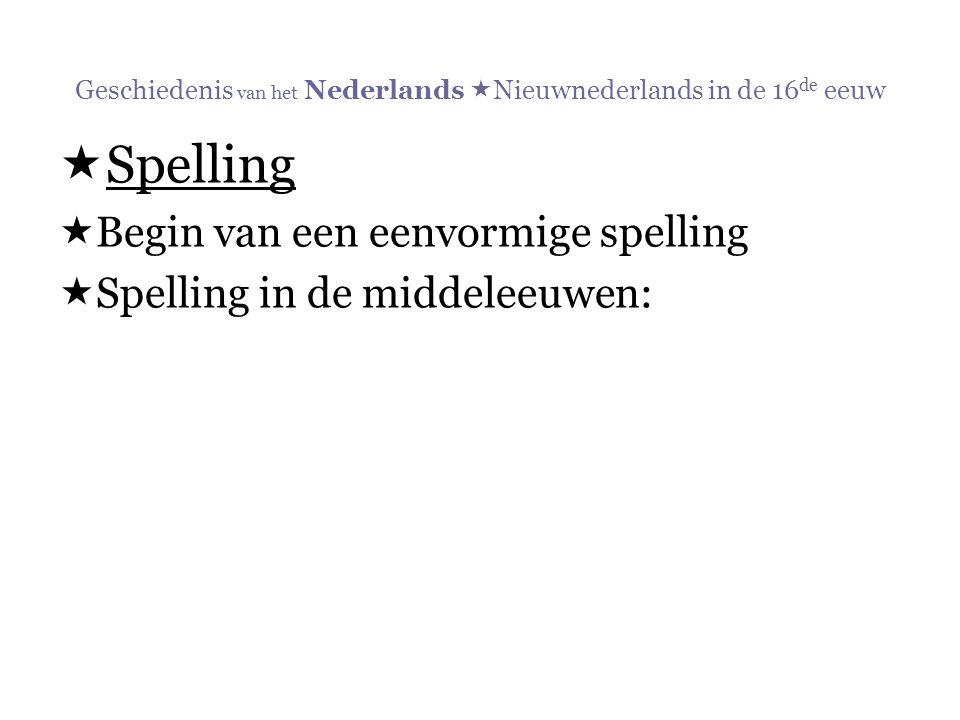 Geschiedenis van het Nederlands  Nieuwnederlands in de 16 de eeuw  Spelling  Begin van een eenvormige spelling  Spelling in de middeleeuwen: