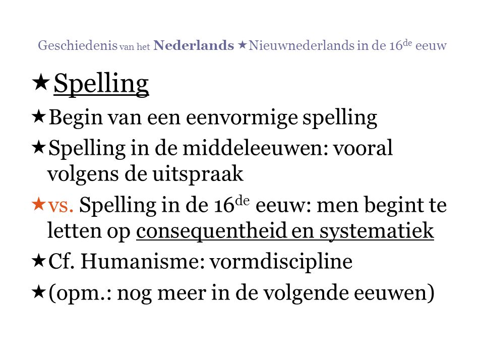 Geschiedenis van het Nederlands  Nieuwnederlands in de 16 de eeuw  Spelling  Begin van een eenvormige spelling  Spelling in de middeleeuwen: voora