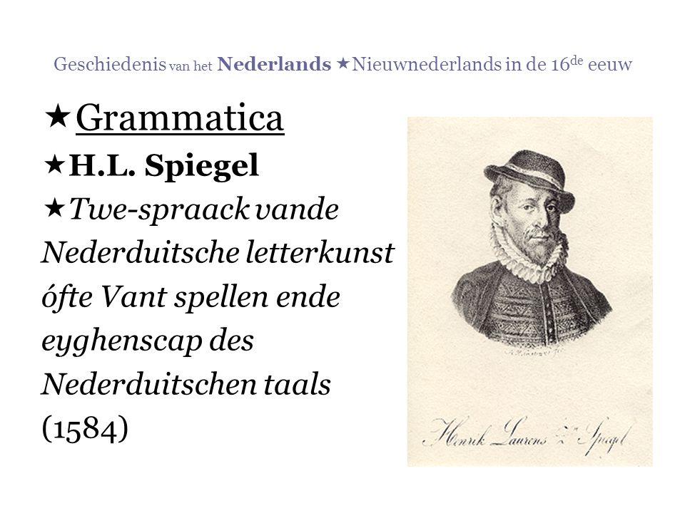 Geschiedenis van het Nederlands  Nieuwnederlands in de 16 de eeuw  Grammatica  H.L. Spiegel  Twe-spraack vande Nederduitsche letterkunst ófte Vant