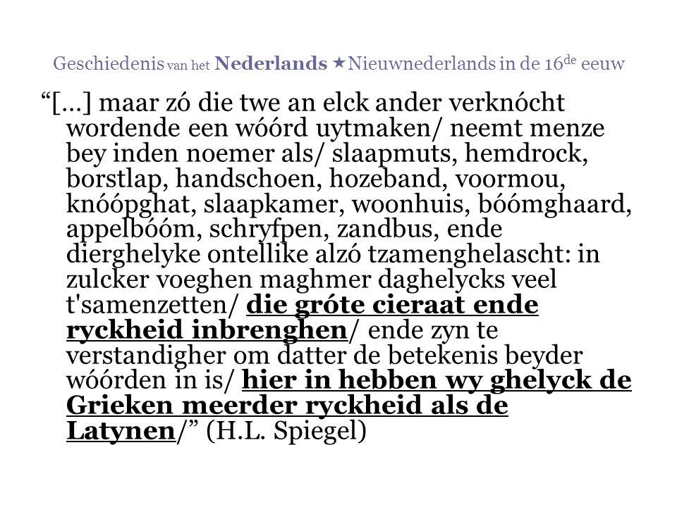 """Geschiedenis van het Nederlands  Nieuwnederlands in de 16 de eeuw """"[…] maar zó die twe an elck ander verknócht wordende een wóórd uytmaken/ neemt men"""