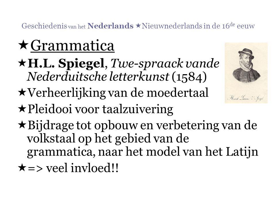 Geschiedenis van het Nederlands  Nieuwnederlands in de 16 de eeuw  Grammatica  H.L. Spiegel, Twe-spraack vande Nederduitsche letterkunst (1584)  V